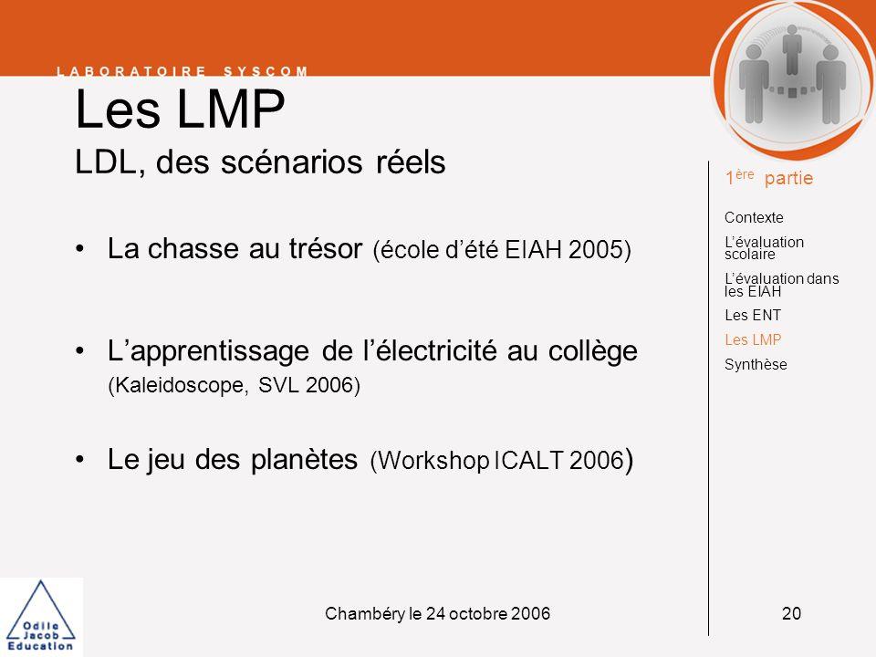 Chambéry le 24 octobre 200620 Les LMP LDL, des scénarios réels La chasse au trésor (école dété EIAH 2005) Lapprentissage de lélectricité au collège (K