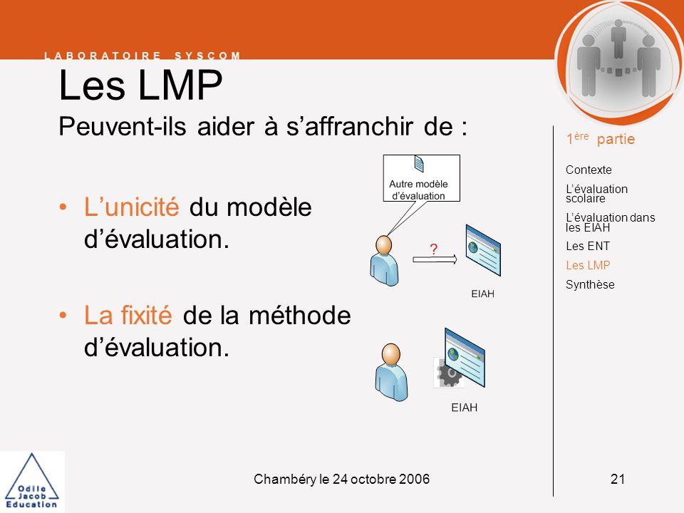 Chambéry le 24 octobre 200622 Les LMP Un second objectif de recherche Utiliser les langages de modélisation pour scénariser lévaluation.