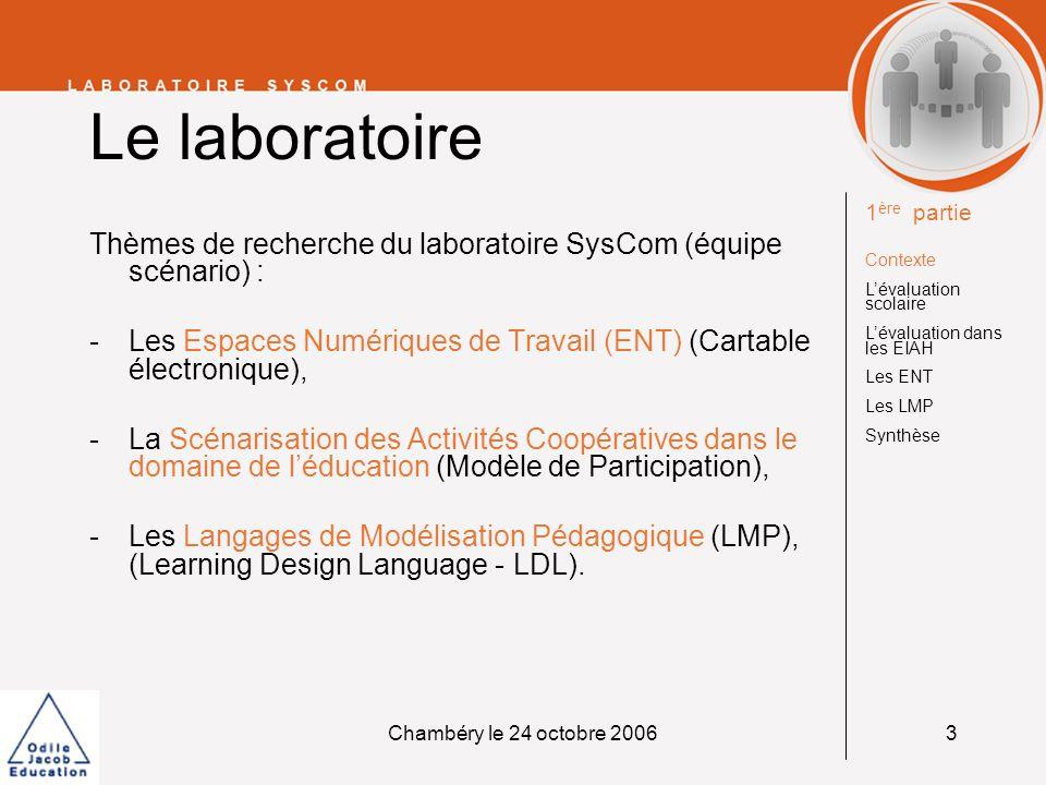 Chambéry le 24 octobre 20063 Le laboratoire Thèmes de recherche du laboratoire SysCom (équipe scénario) : -Les Espaces Numériques de Travail (ENT) (Ca