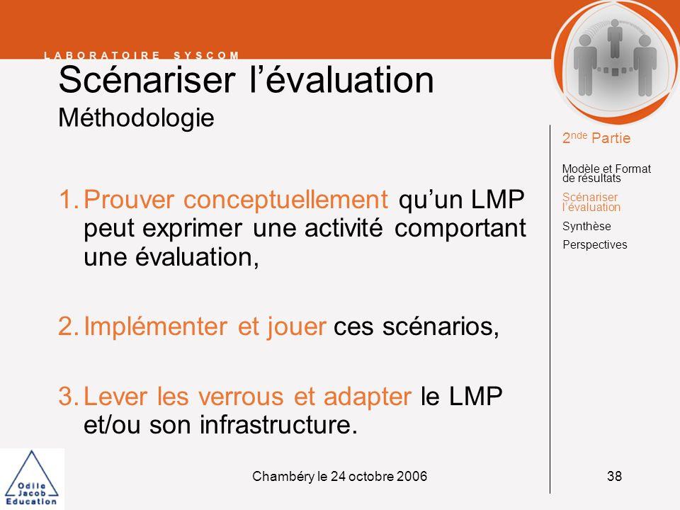 Chambéry le 24 octobre 200638 Scénariser lévaluation Méthodologie 1.Prouver conceptuellement quun LMP peut exprimer une activité comportant une évalua