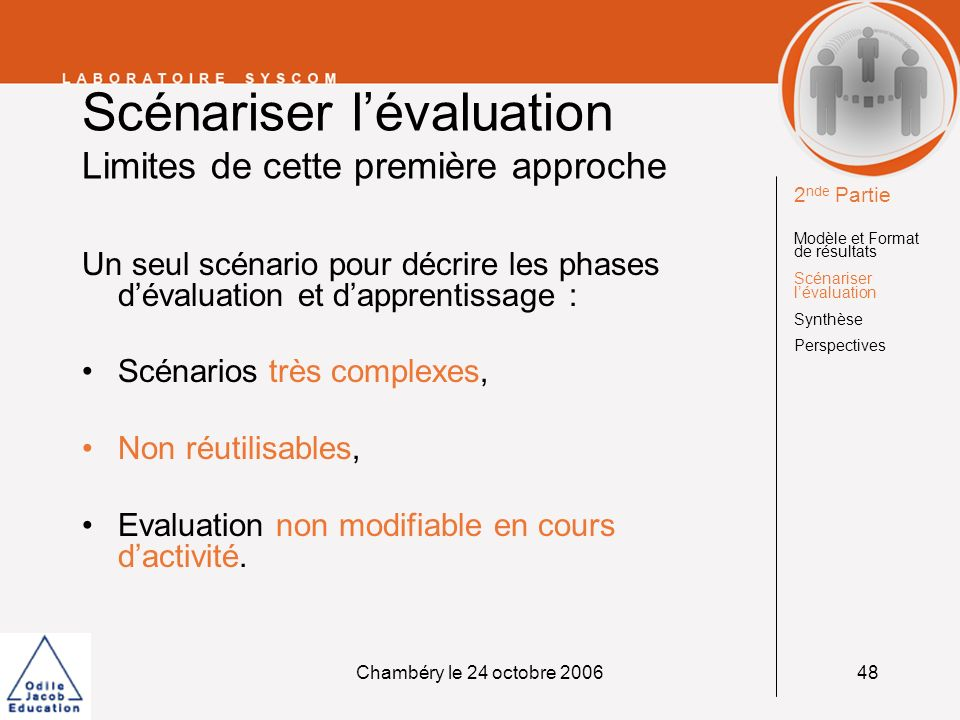 Chambéry le 24 octobre 200648 Scénariser lévaluation Limites de cette première approche Un seul scénario pour décrire les phases dévaluation et dappre