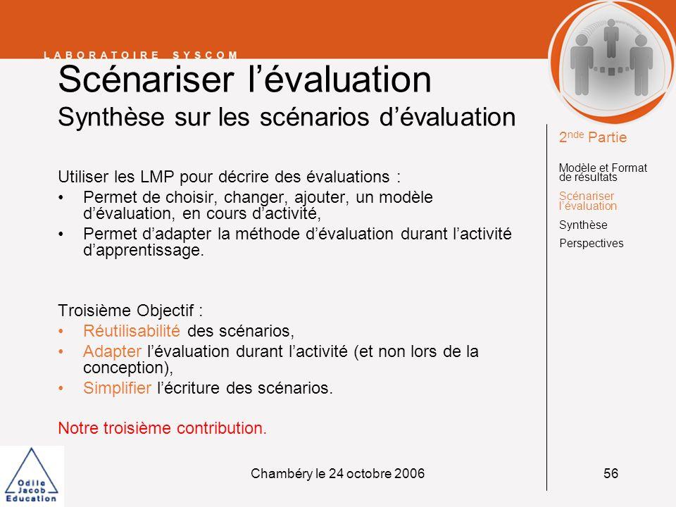 Chambéry le 24 octobre 200656 Scénariser lévaluation Synthèse sur les scénarios dévaluation Utiliser les LMP pour décrire des évaluations : Permet de