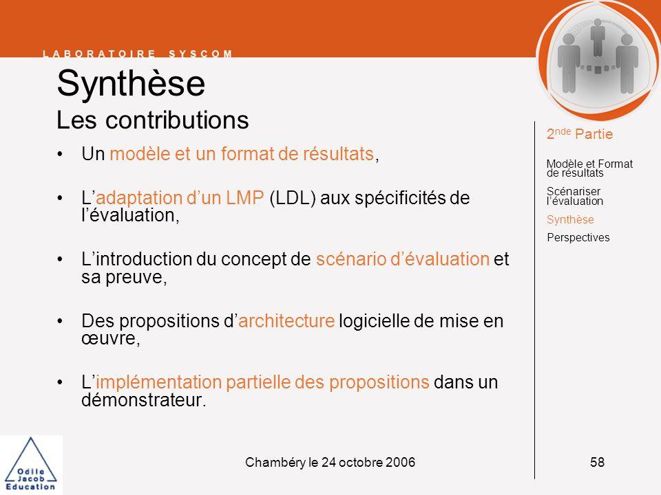 Chambéry le 24 octobre 200659 Perspectives expérimentales Vérifier nos hypothèses Besoin dun éditeur de scénarios, Editeur basé sur des « patterns » de scénarios dévaluation; Nécessité de terminer limplémentation des propositions dans le prototype (base de résultats).