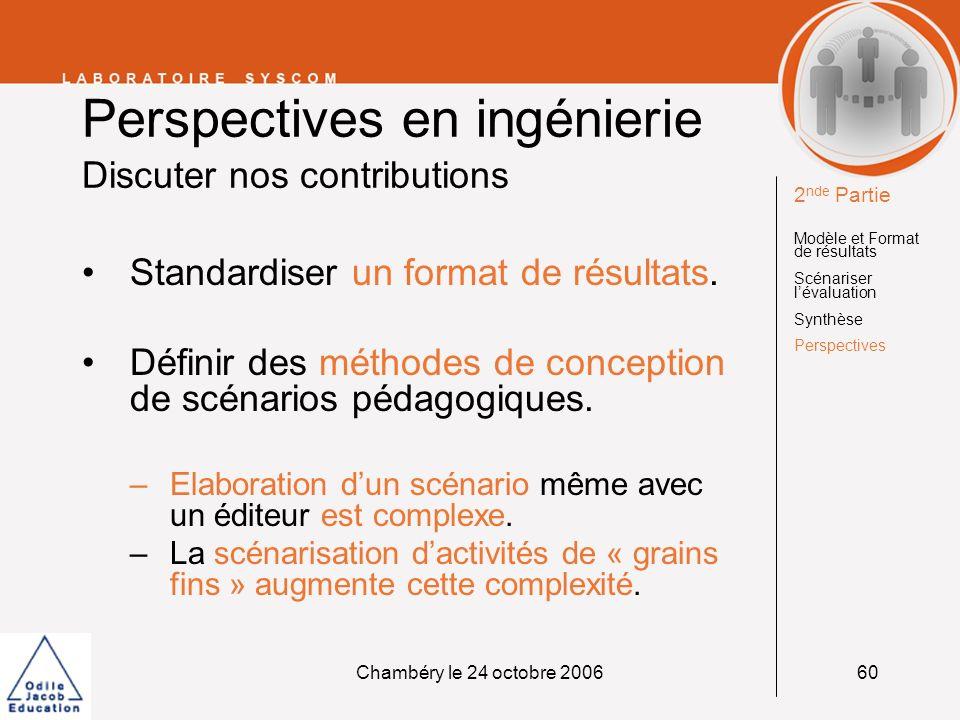 Chambéry le 24 octobre 200660 Perspectives en ingénierie Discuter nos contributions Standardiser un format de résultats. Définir des méthodes de conce