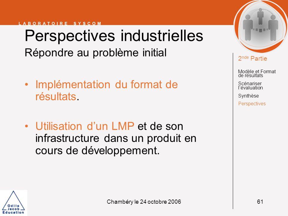Chambéry le 24 octobre 200661 Perspectives industrielles Répondre au problème initial Implémentation du format de résultats. Utilisation dun LMP et de