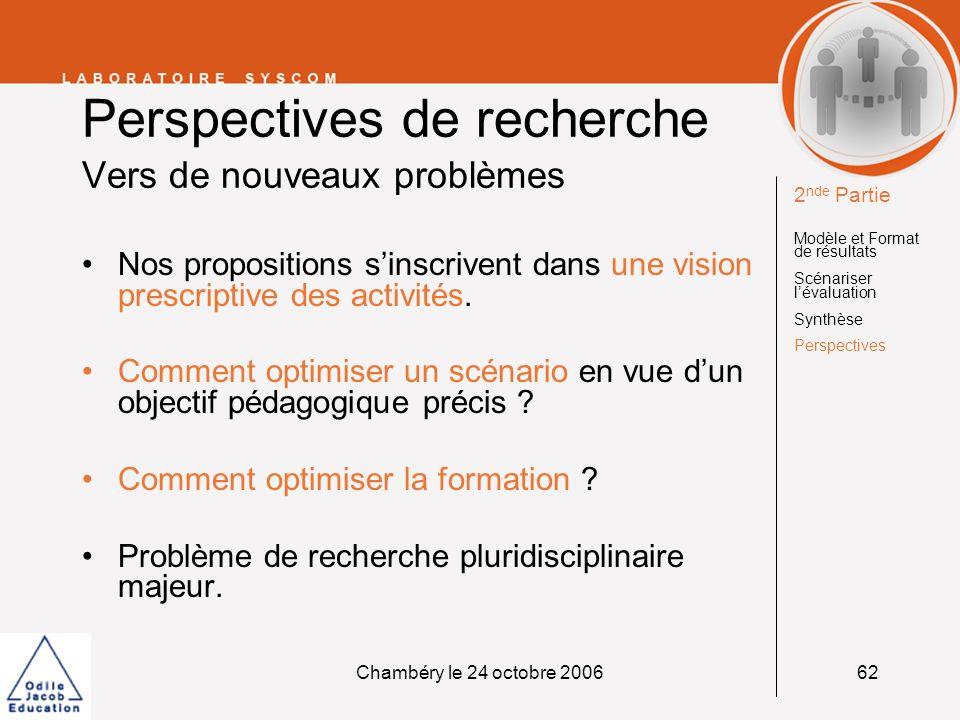 Chambéry le 24 octobre 200662 Perspectives de recherche Vers de nouveaux problèmes Nos propositions sinscrivent dans une vision prescriptive des activ