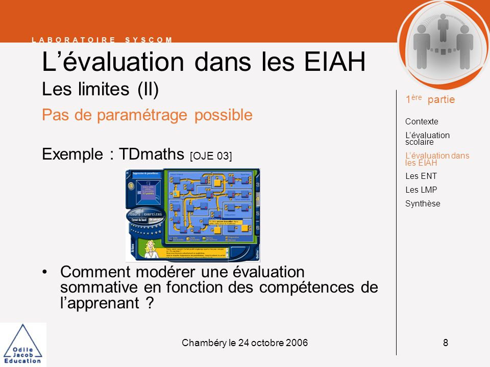 Chambéry le 24 octobre 20068 Pas de paramétrage possible Exemple : TDmaths [OJE 03] Comment modérer une évaluation sommative en fonction des compétenc