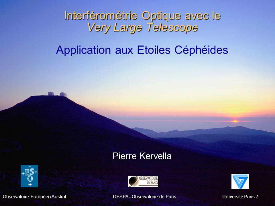 Interférométrie Optique avec le Very Large Telescope Pierre Kervella Observatoire Européen AustralDESPA - Observatoire de Paris Université Paris 7 App