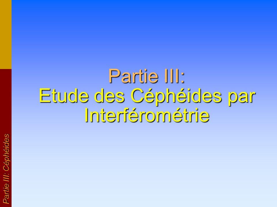 Partie III: Etude des Céphéides par Interférométrie Partie III: Céphéides