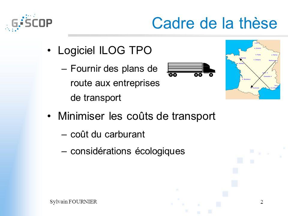 Sylvain FOURNIER 2 Cadre de la thèse Logiciel ILOG TPO –Fournir des plans de route aux entreprises de transport Minimiser les coûts de transport –coût