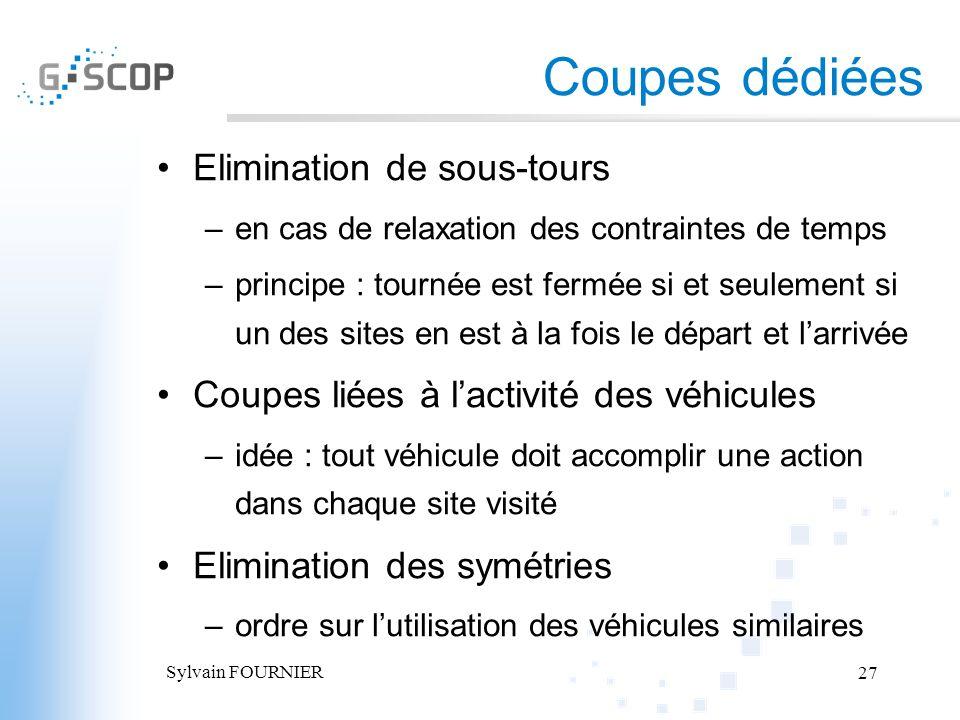Sylvain FOURNIER 27 Coupes dédiées Elimination de sous-tours –en cas de relaxation des contraintes de temps –principe : tournée est fermée si et seule