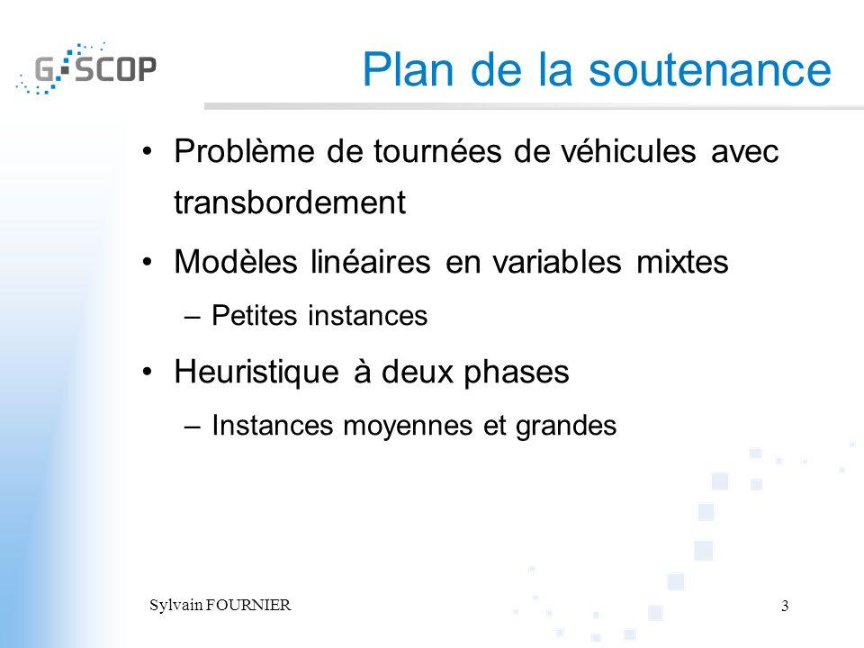 Sylvain FOURNIER 3 Plan de la soutenance Problème de tournées de véhicules avec transbordement Modèles linéaires en variables mixtes –Petites instance