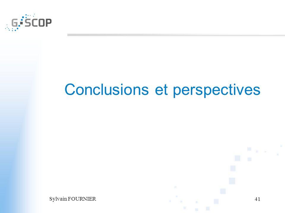 Sylvain FOURNIER 41 Conclusions et perspectives