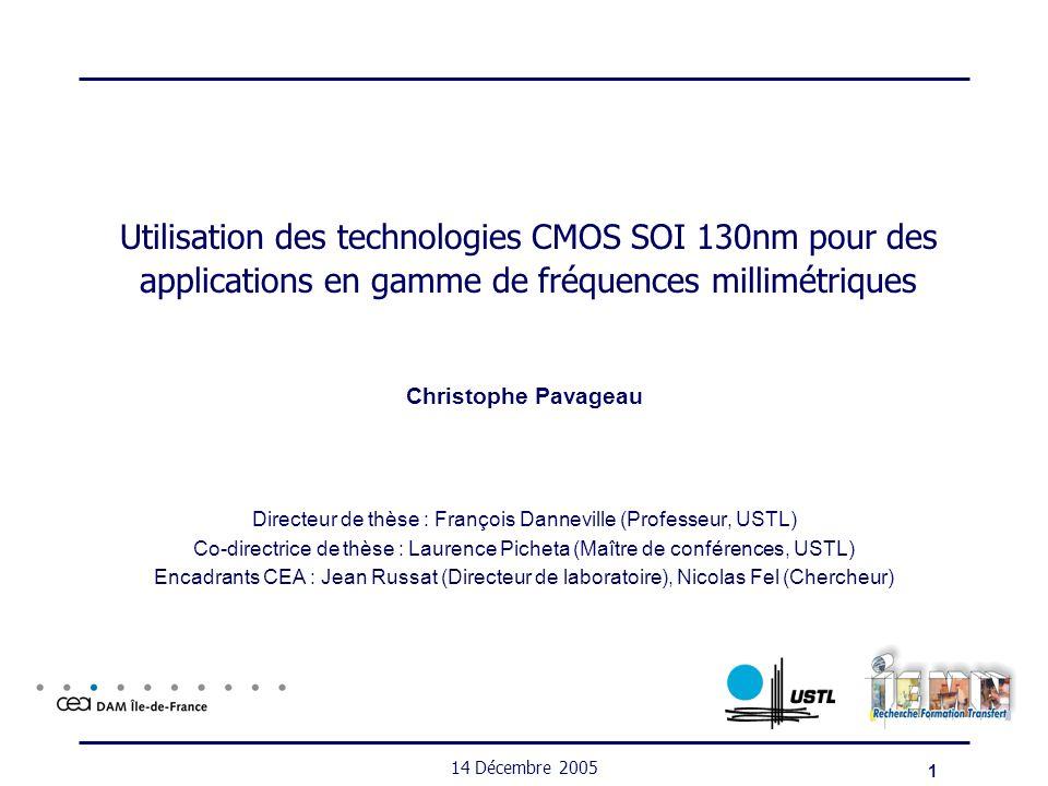 1 14 Décembre 2005 Utilisation des technologies CMOS SOI 130nm pour des applications en gamme de fréquences millimétriques Christophe Pavageau Directe