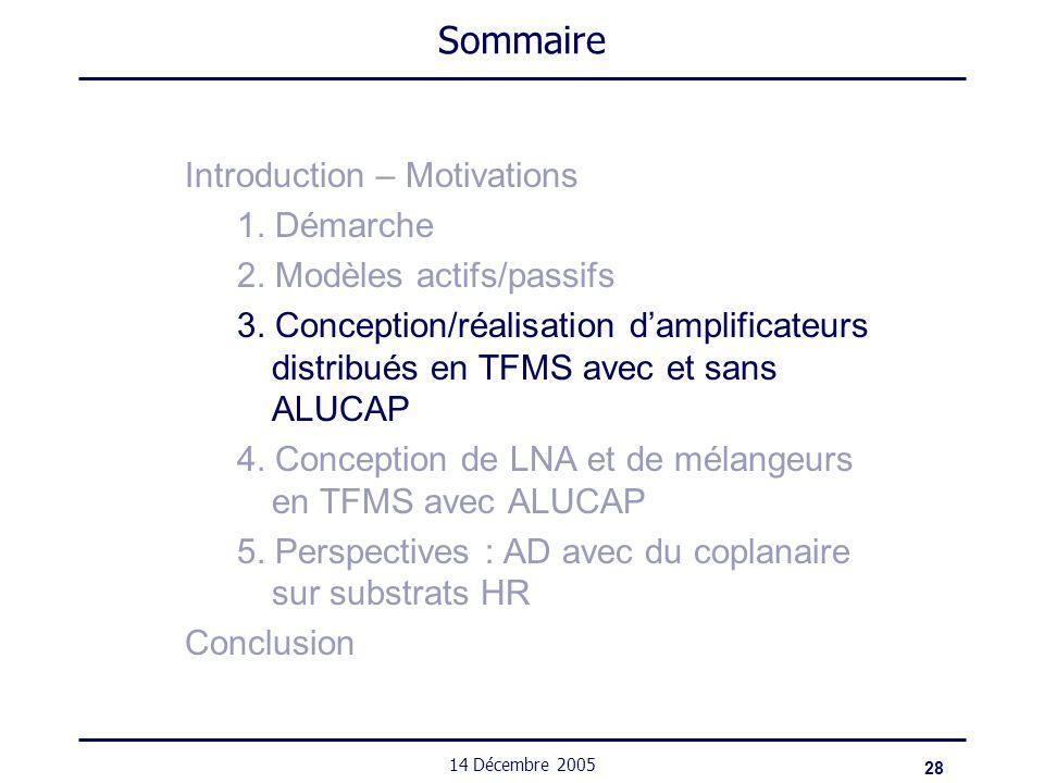 28 14 Décembre 2005 Sommaire Introduction – Motivations 1. Démarche 2. Modèles actifs/passifs 3. Conception/réalisation damplificateurs distribués en