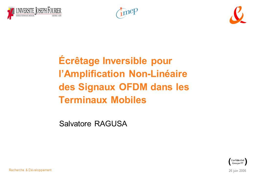 Recherche & Développement 26 juin 2006 Écrêtage Inversible pour lAmplification Non-Linéaire des Signaux OFDM dans les Terminaux Mobiles Salvatore RAGU