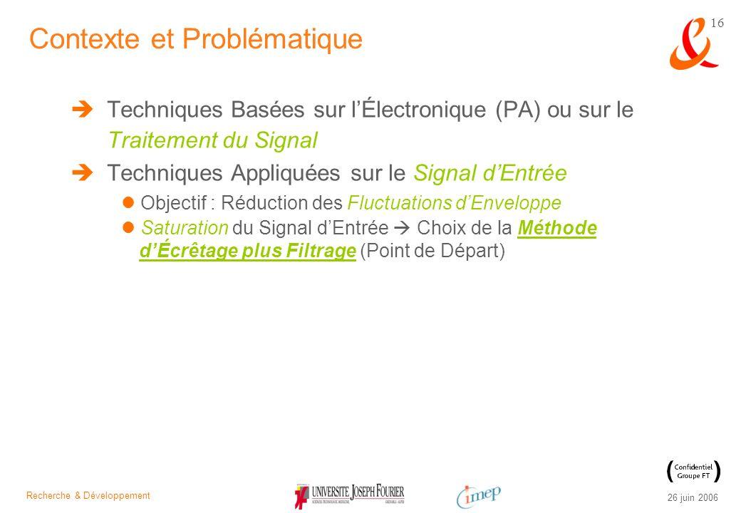 Recherche & Développement 26 juin 2006 16 Techniques Basées sur lÉlectronique (PA) ou sur le Traitement du Signal Techniques Appliquées sur le Signal