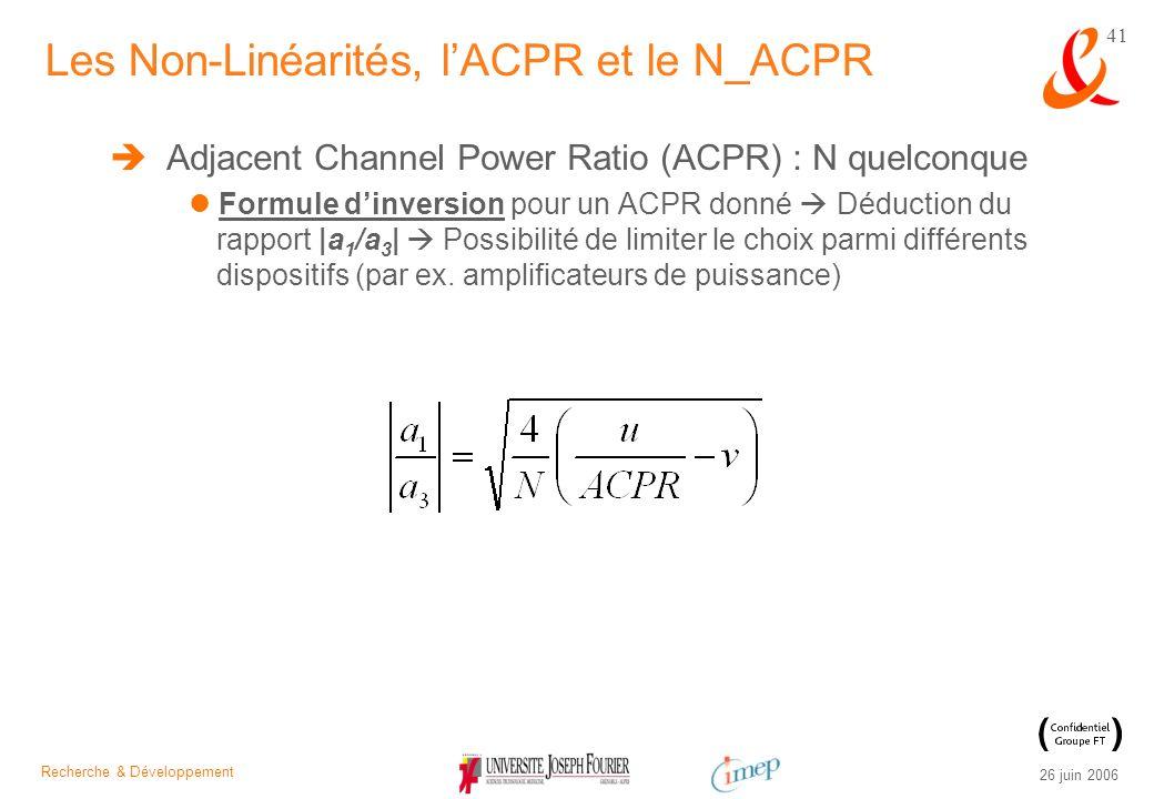 Recherche & Développement 26 juin 2006 41 Adjacent Channel Power Ratio (ACPR) : N quelconque Formule dinversion pour un ACPR donné Déduction du rappor