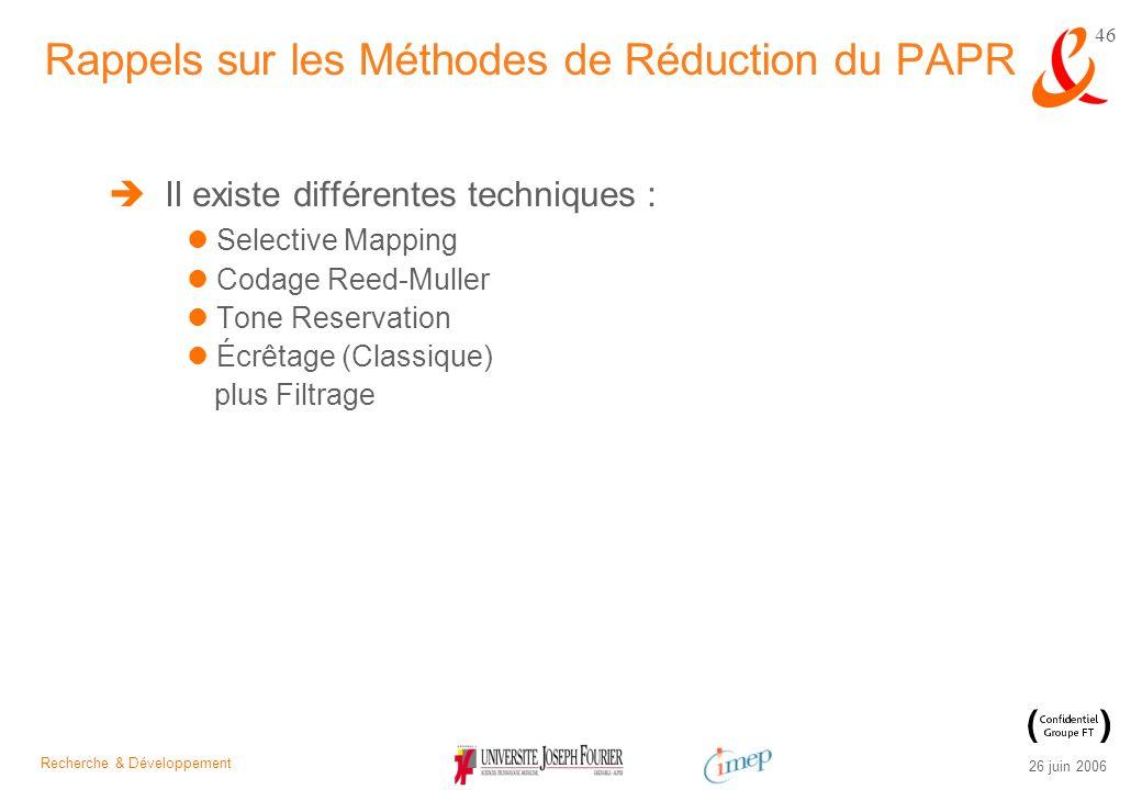 Recherche & Développement 26 juin 2006 46 Il existe différentes techniques : Selective Mapping Codage Reed-Muller Tone Reservation Écrêtage (Classique