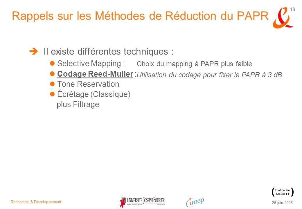 Recherche & Développement 26 juin 2006 48 Il existe différentes techniques : Selective Mapping : Codage Reed-Muller : Tone Reservation Écrêtage (Class