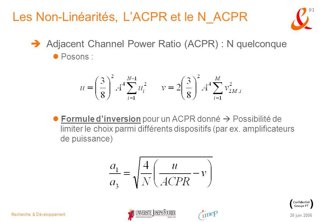 Recherche & Développement 26 juin 2006 91 Adjacent Channel Power Ratio (ACPR) : N quelconque Posons : Les Non-Linéarités, LACPR et le N_ACPR Formule d