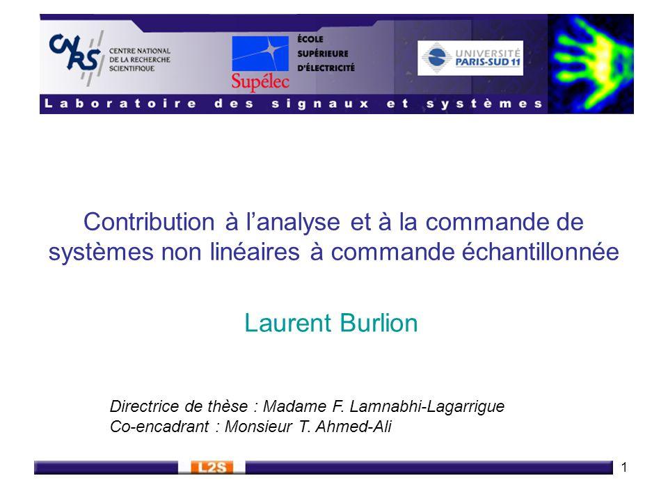 1 Contribution à lanalyse et à la commande de systèmes non linéaires à commande échantillonnée Laurent Burlion Directrice de thèse : Madame F. Lamnabh