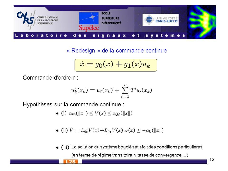 12 « Redesign » de la commande continue Commande dordre r : Hypothèses sur la commande continue : La solution du système bouclé satisfait des conditio