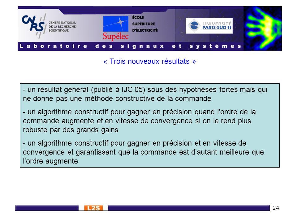 24 - un résultat général (publié à IJC 05) sous des hypothèses fortes mais qui ne donne pas une méthode constructive de la commande - un algorithme co