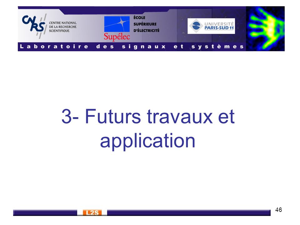 46 3- Futurs travaux et application