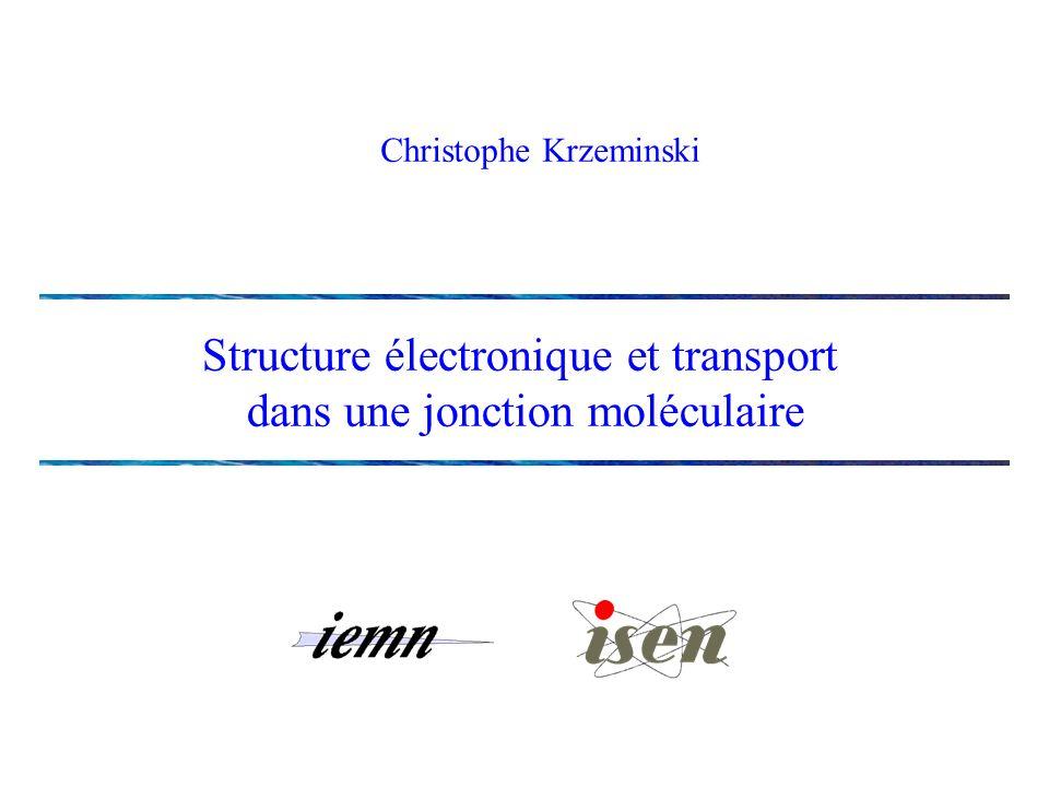 Christophe Krzeminski Structure électronique et transport dans une jonction moléculaire