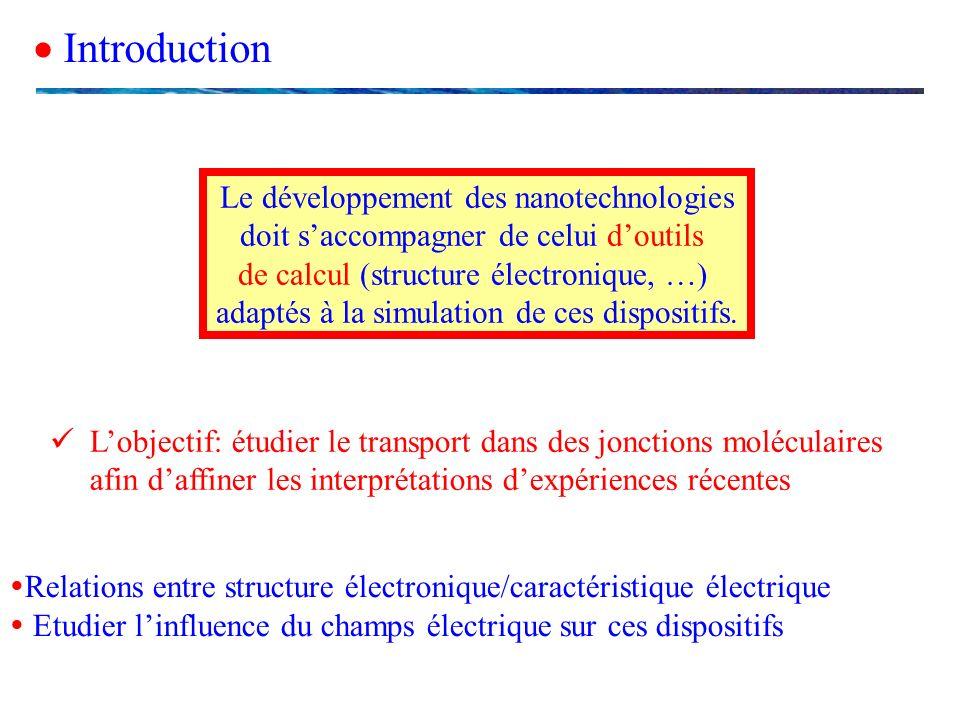 Introduction Lobjectif: étudier le transport dans des jonctions moléculaires afin daffiner les interprétations dexpériences récentes Relations entre s
