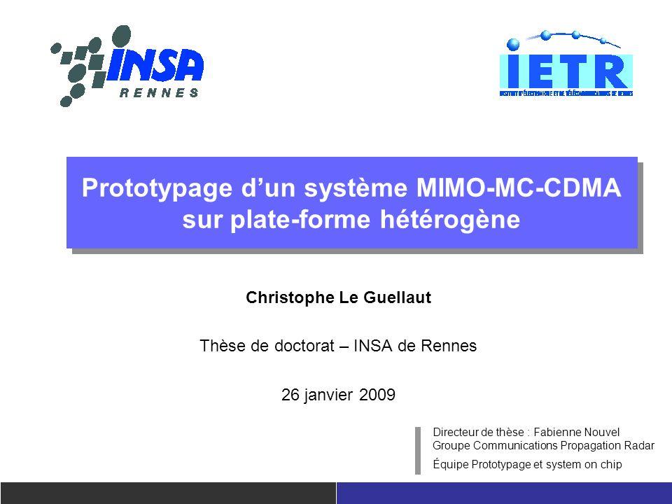 Prototypage dun système MIMO-MC-CDMA sur plate-forme hétérogène Christophe Le Guellaut Thèse de doctorat – INSA de Rennes 26 janvier 2009 Directeur de