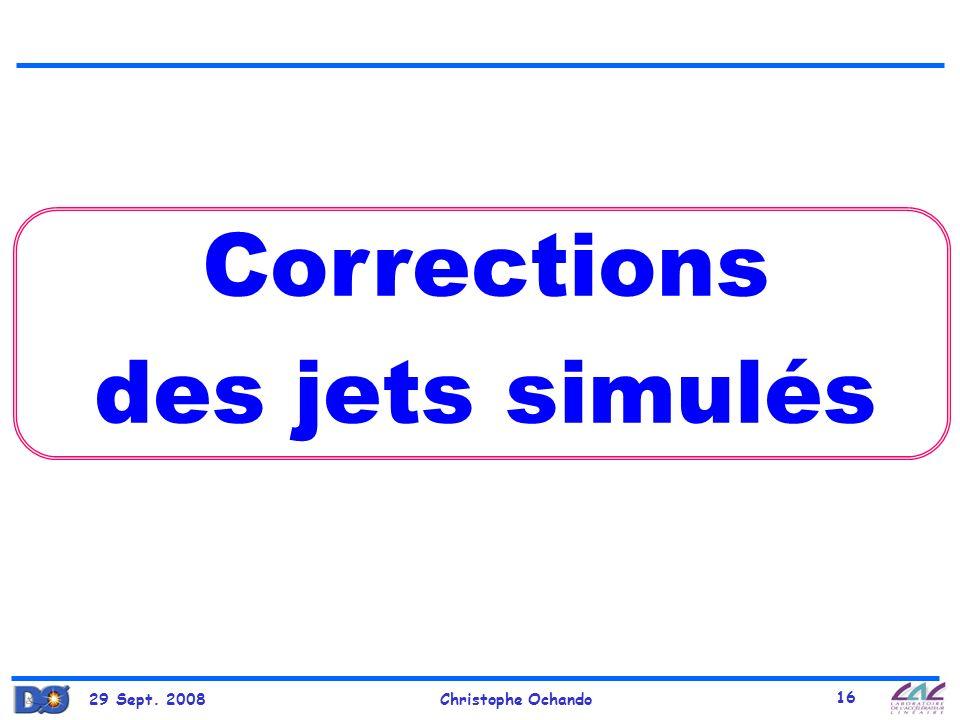 29 Sept. 2008Christophe Ochando 16 Corrections des jets simulés