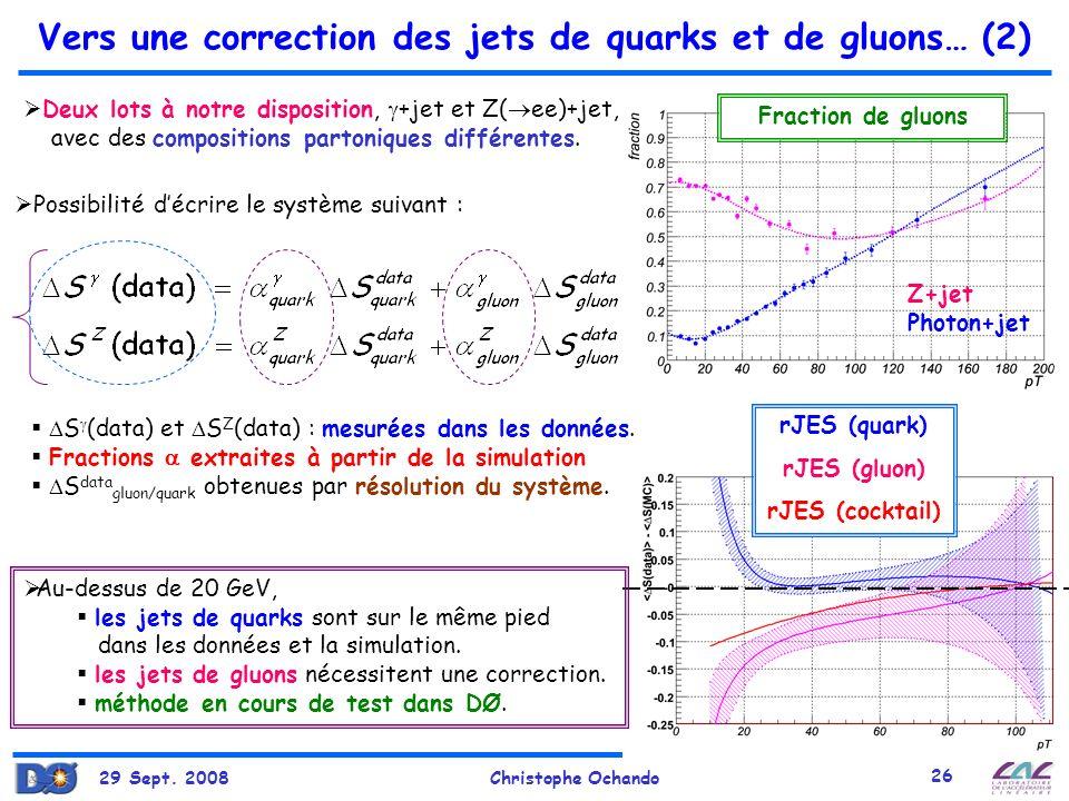 29 Sept. 2008Christophe Ochando 26 Vers une correction des jets de quarks et de gluons… (2) Deux lots à notre disposition, +jet et Z( ee)+jet, avec de