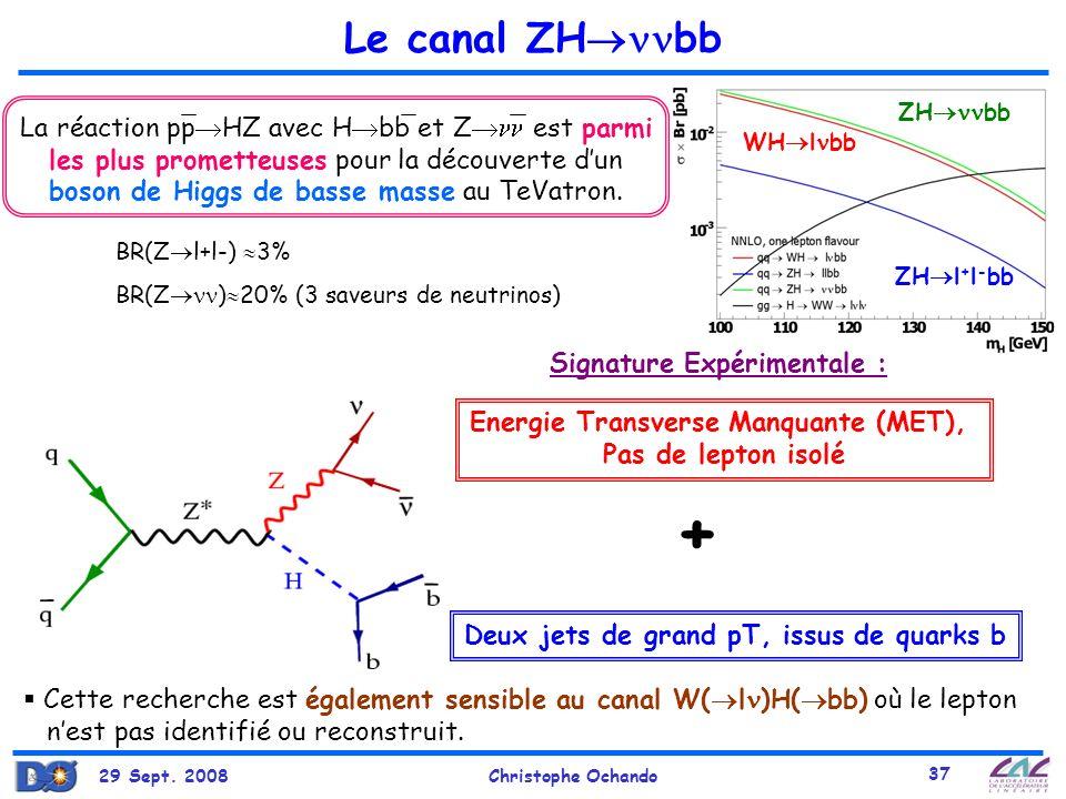29 Sept. 2008Christophe Ochando 37 Le canal ZH bb Signature Expérimentale : Deux jets de grand pT, issus de quarks b Energie Transverse Manquante (MET