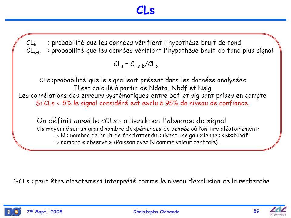 29 Sept. 2008Christophe Ochando 89 CLs CL b : probabilité que les données vérifient l'hypothèse bruit de fond CL s+b : probabilité que les données vér