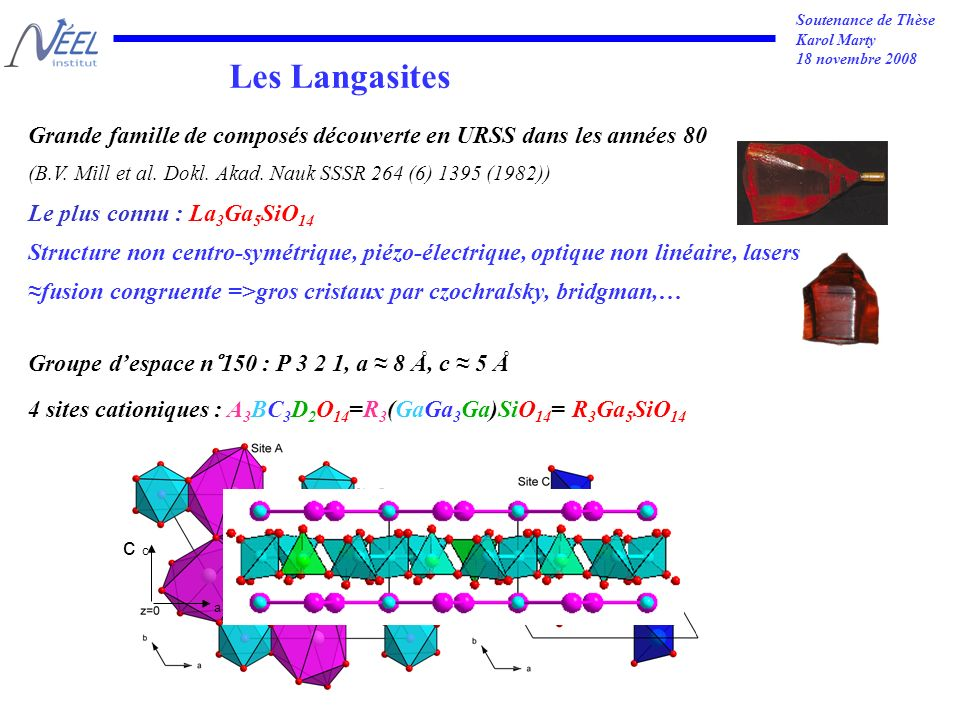 Soutenance de Thèse Karol Marty 18 novembre 2008 Les Langasites Grande famille de composés découverte en URSS dans les années 80 (B.V.