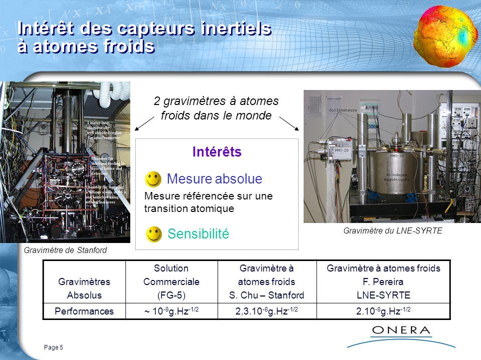 Page 5 Intérêt des capteurs inertiels à atomes froids Sensibilité Mesure absolue Mesure référencée sur une transition atomique Gravimètres Absolus Solution Commerciale (FG-5) Gravimètre à atomes froids S.