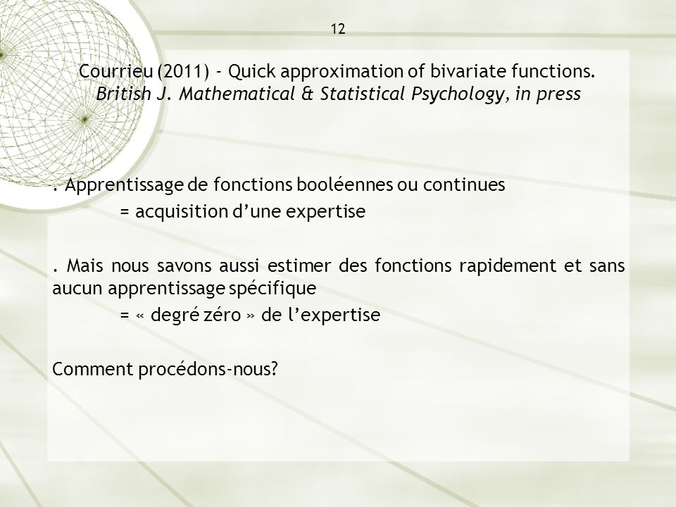 12 Courrieu (2011) - Quick approximation of bivariate functions. British J. Mathematical & Statistical Psychology, in press. Apprentissage de fonction