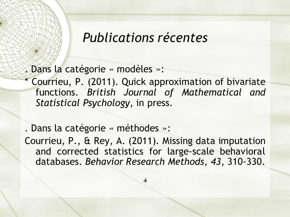 Publications récentes. Dans la catégorie « modèles »: * Courrieu, P. (2011). Quick approximation of bivariate functions. British Journal of Mathematic