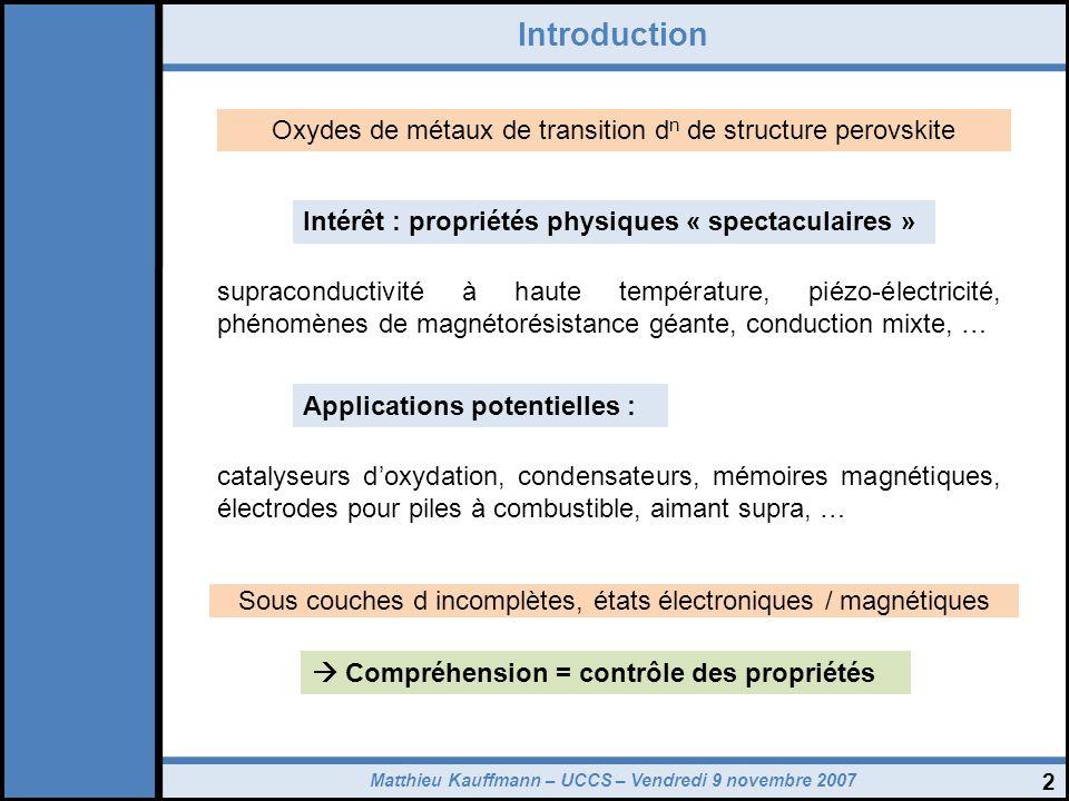 Matthieu Kauffmann – UCCS – Vendredi 9 novembre 2007 Introduction 2 Oxydes de métaux de transition d n de structure perovskite Intérêt : propriétés ph