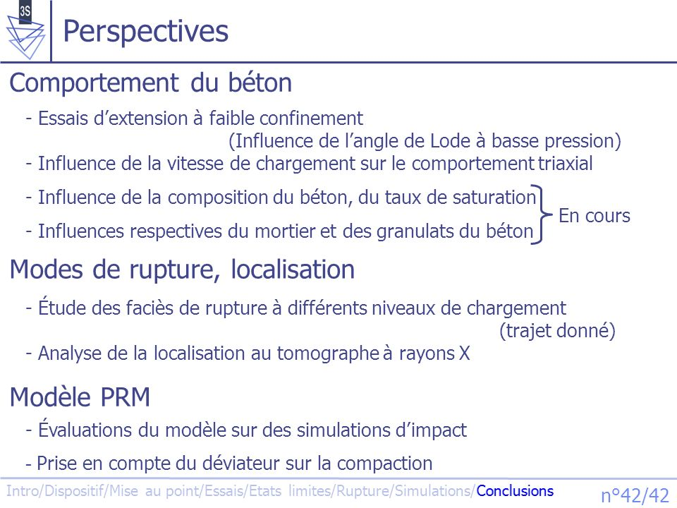 Intro/Dispositif/Mise au point/Essais/Etats limites/Rupture/Simulations/Conclusions n°42/42 Perspectives Conclusions - Essais dextension à faible conf