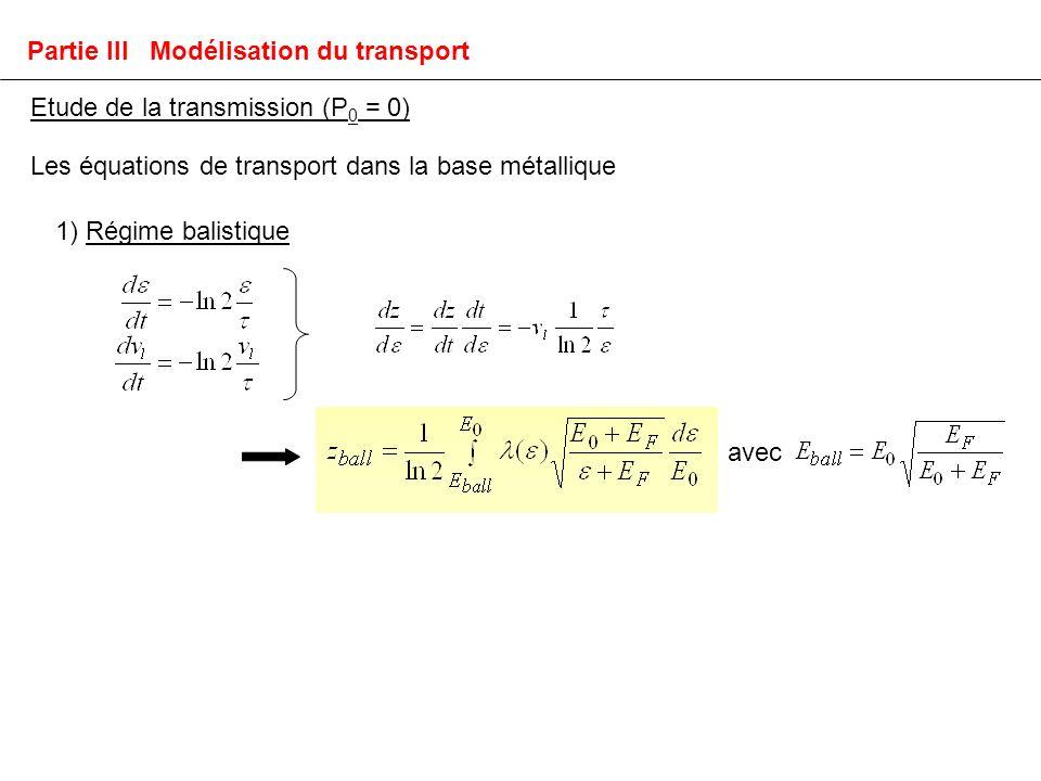 1) Régime balistique Partie III Modélisation du transport Etude de la transmission (P 0 = 0) Les équations de transport dans la base métallique avec