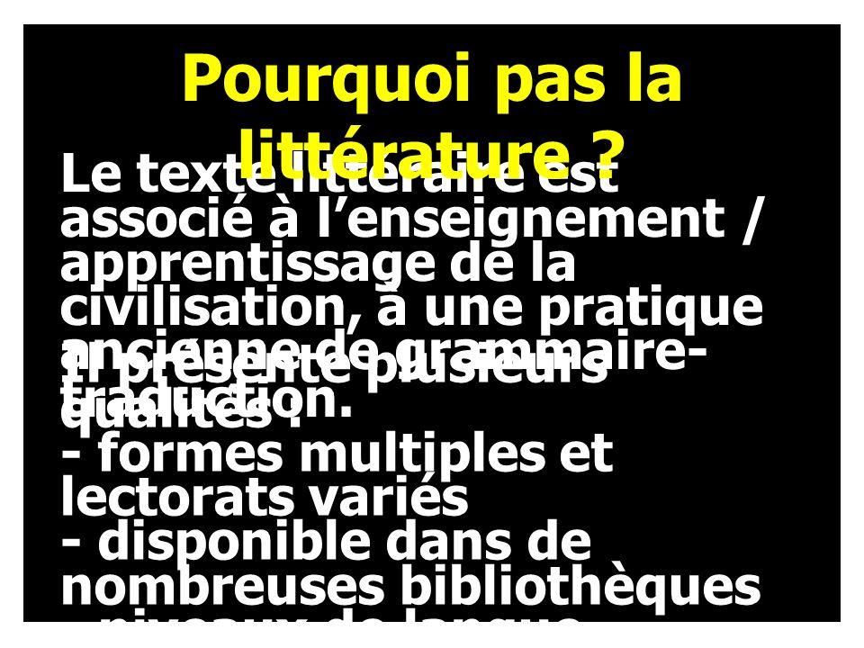 Le texte littéraire est associé à lenseignement / apprentissage de la civilisation, à une pratique ancienne de grammaire- traduction.