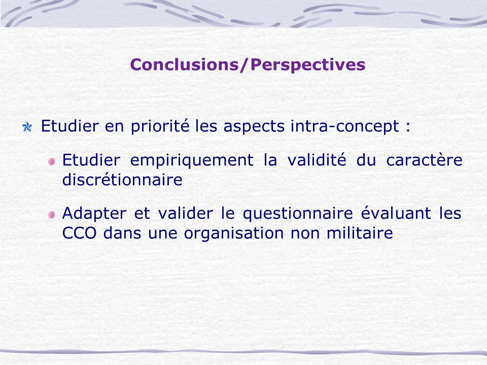 Conclusions/Perspectives Etudier en priorité les aspects intra-concept : Etudier empiriquement la validité du caractère discrétionnaire Adapter et val
