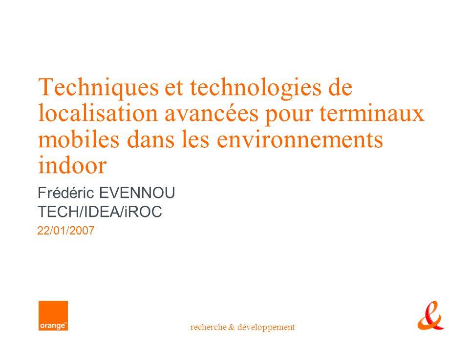 recherche & développement Techniques et technologies de localisation avancées pour terminaux mobiles dans les environnements indoor Frédéric EVENNOU T