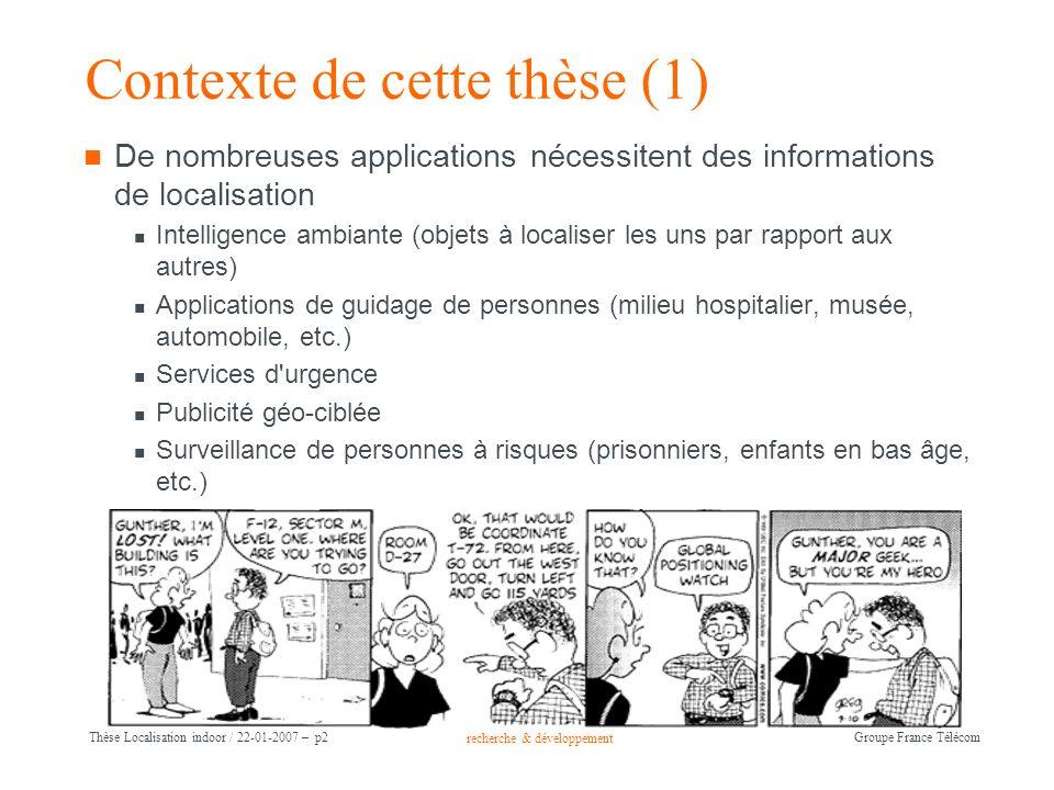 recherche & développement Groupe France Télécom Thèse Localisation indoor / 22-01-2007 – p2 Contexte de cette thèse (1) De nombreuses applications néc