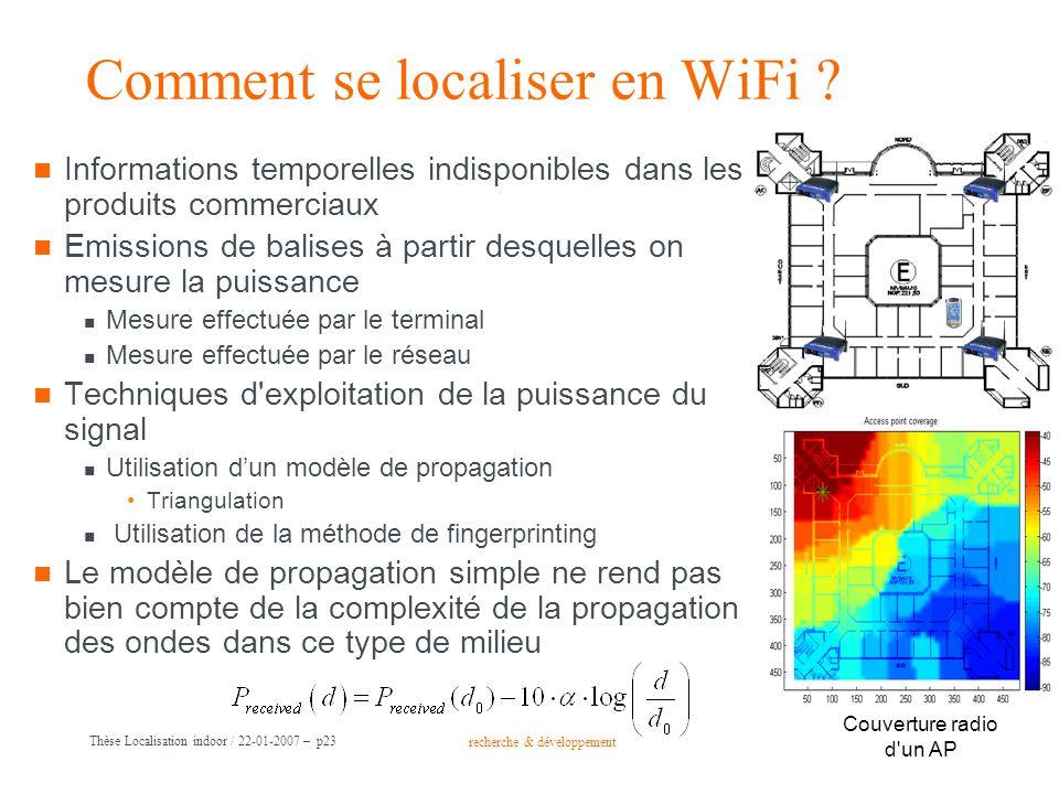 recherche & développement Groupe France Télécom Thèse Localisation indoor / 22-01-2007 – p23 Comment se localiser en WiFi ? Informations temporelles i