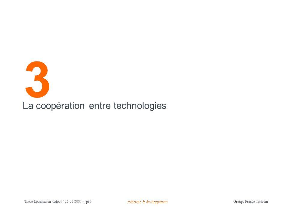 recherche & développement Groupe France Télécom Thèse Localisation indoor / 22-01-2007 – p39 3 La coopération entre technologies