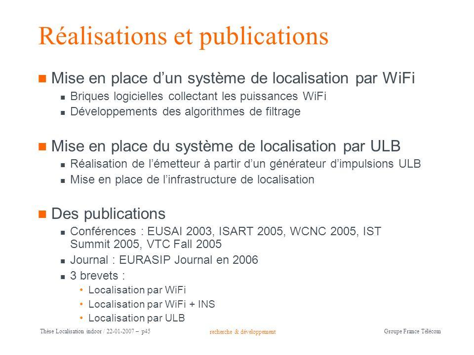 recherche & développement Groupe France Télécom Thèse Localisation indoor / 22-01-2007 – p45 Réalisations et publications Mise en place dun système de